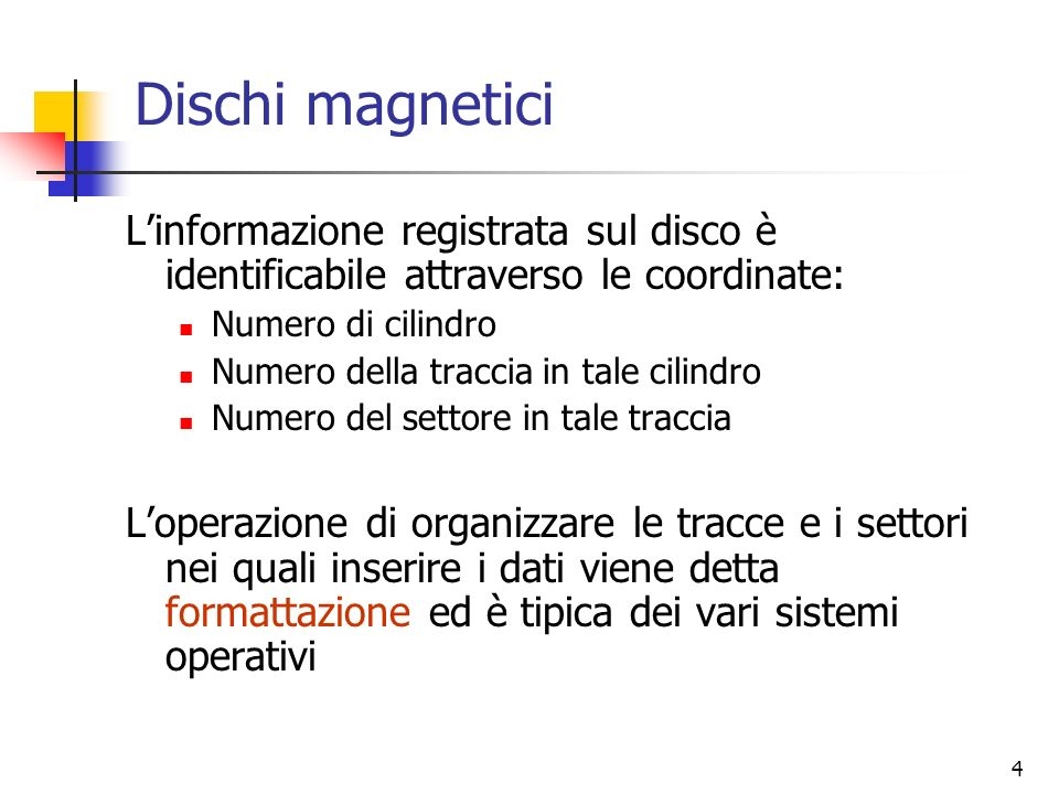 4 Dischi magnetici Linformazione registrata sul disco è identificabile attraverso le coordinate: Numero di cilindro Numero della traccia in tale cilin