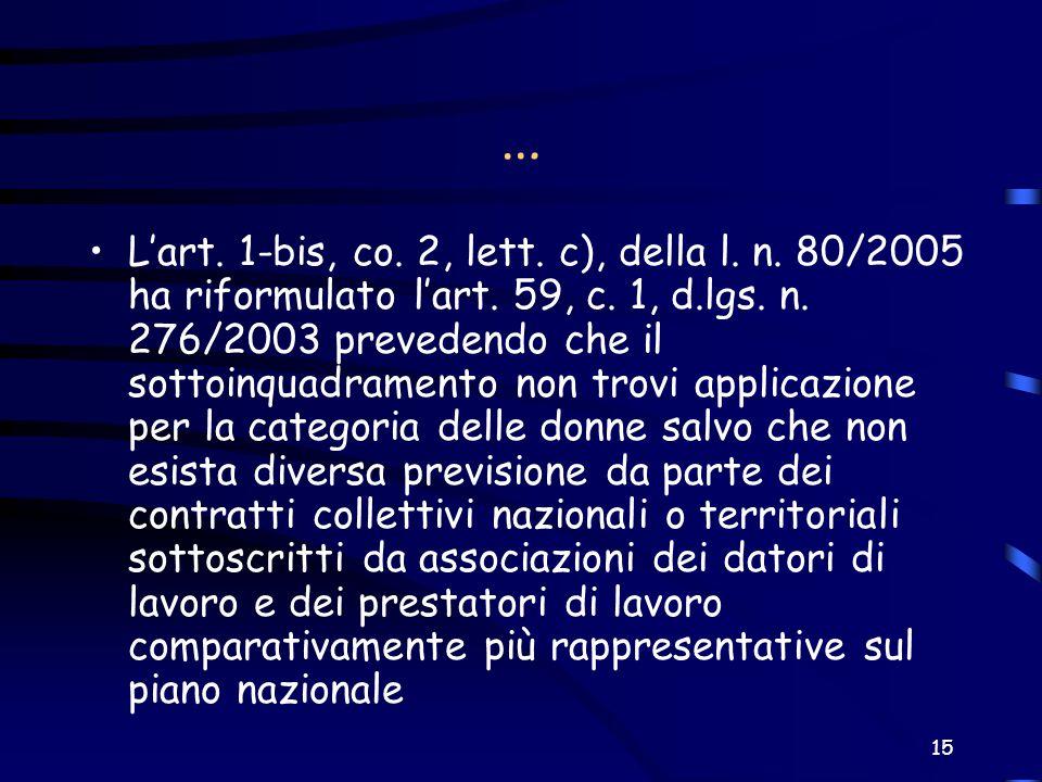 15 … Lart. 1-bis, co. 2, lett. c), della l. n. 80/2005 ha riformulato lart. 59, c. 1, d.lgs. n. 276/2003 prevedendo che il sottoinquadramento non trov