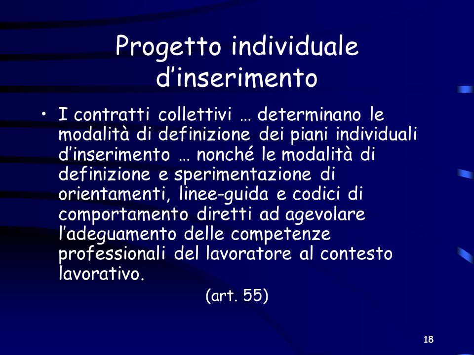 18 Progetto individuale dinserimento I contratti collettivi … determinano le modalità di definizione dei piani individuali dinserimento … nonché le mo