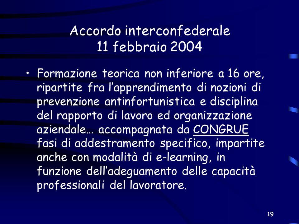19 Accordo interconfederale 11 febbraio 2004 Formazione teorica non inferiore a 16 ore, ripartite fra lapprendimento di nozioni di prevenzione antinfo