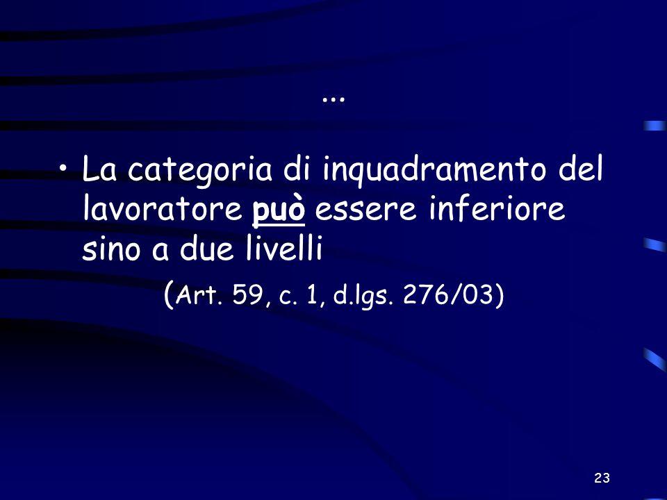 23 … La categoria di inquadramento del lavoratore può essere inferiore sino a due livelli ( Art. 59, c. 1, d.lgs. 276/03)