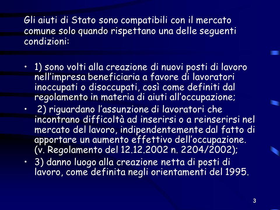 3 Gli aiuti di Stato sono compatibili con il mercato comune solo quando rispettano una delle seguenti condizioni: 1) sono volti alla creazione di nuov