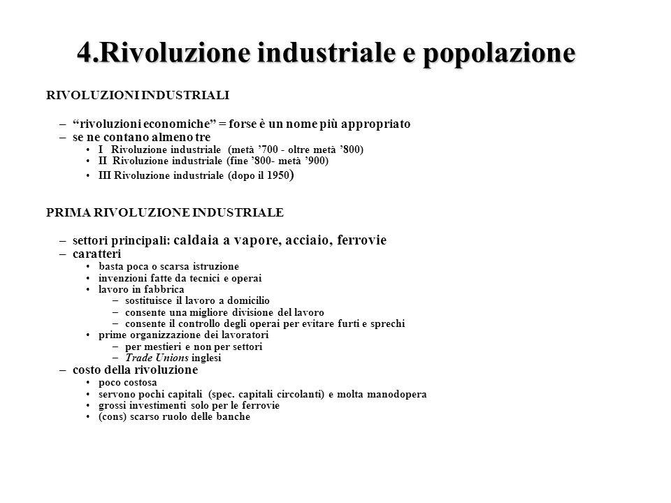 4.Rivoluzione industriale e popolazione RIVOLUZIONI INDUSTRIALI –rivoluzioni economiche = forse è un nome più appropriato –se ne contano almeno tre I