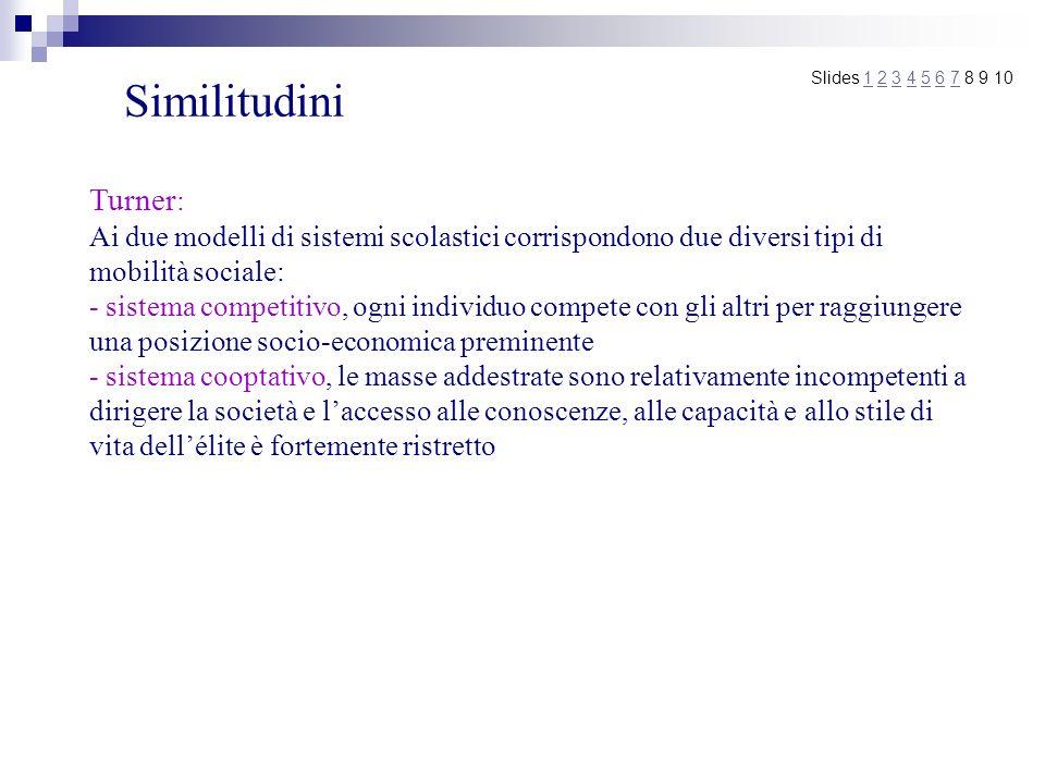 Similitudini Turner : Ai due modelli di sistemi scolastici corrispondono due diversi tipi di mobilità sociale: - sistema competitivo, ogni individuo c