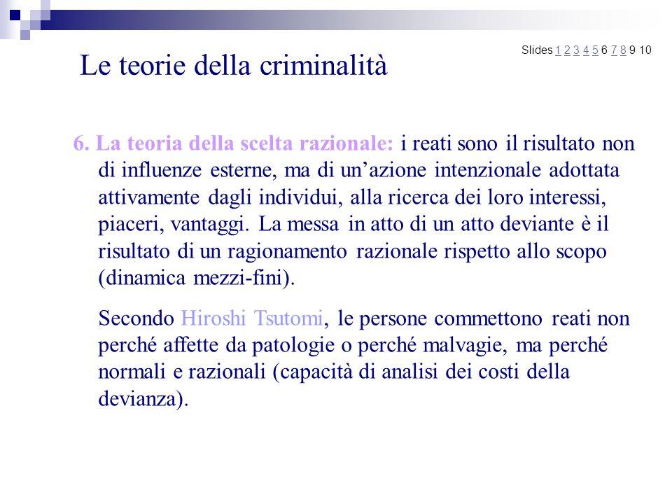 Le teorie della criminalità 6. La teoria della scelta razionale: i reati sono il risultato non di influenze esterne, ma di unazione intenzionale adott