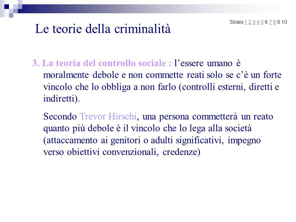 Le teorie della criminalità 3. La teoria del controllo sociale : lessere umano è moralmente debole e non commette reati solo se cè un forte vincolo ch
