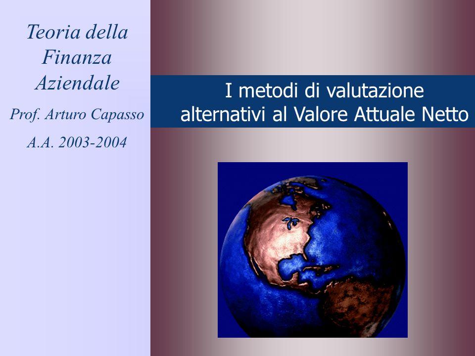 I metodi di valutazione alternativi al Valore Attuale Netto Teoria della Finanza Aziendale Prof. Arturo Capasso A.A. 2003-2004