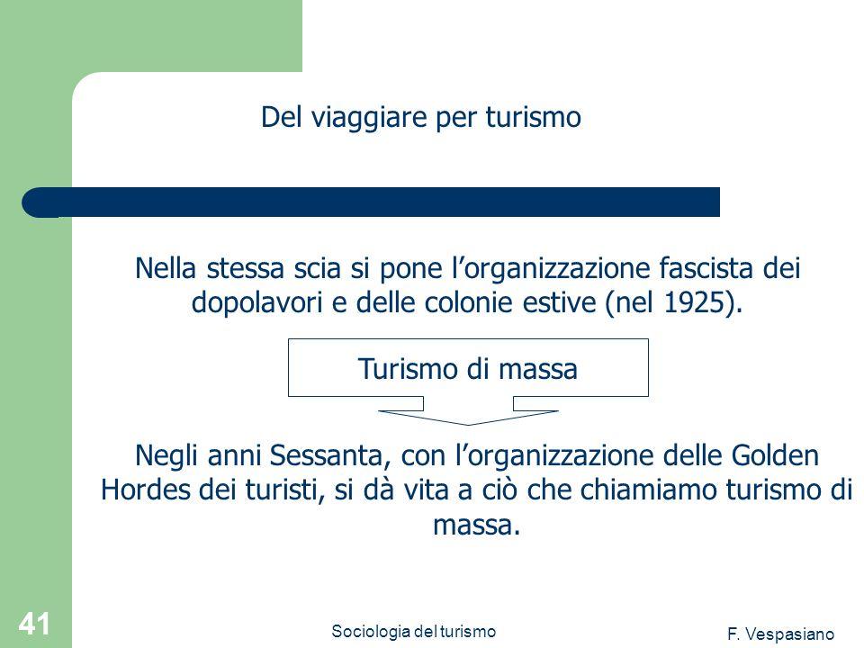 F. Vespasiano Sociologia del turismo 41 Negli anni Sessanta, con lorganizzazione delle Golden Hordes dei turisti, si dà vita a ciò che chiamiamo turis