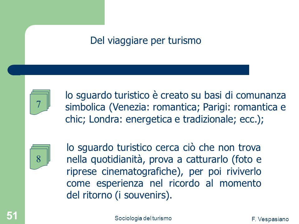 F. Vespasiano Sociologia del turismo 51 lo sguardo turistico cerca ciò che non trova nella quotidianità, prova a catturarlo (foto e riprese cinematogr