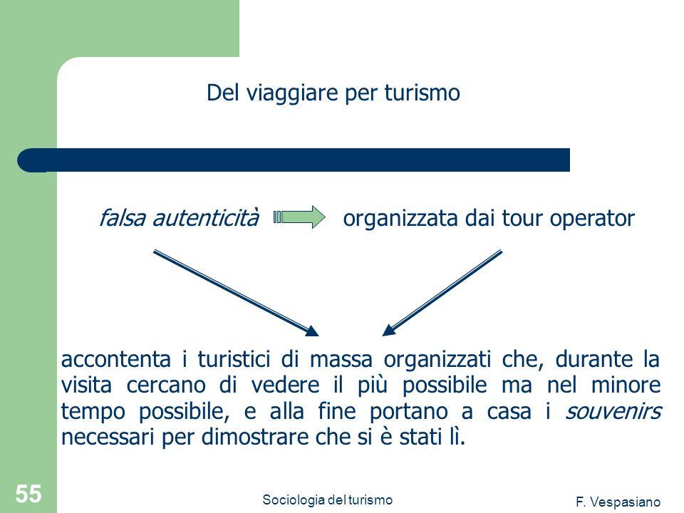 F. Vespasiano Sociologia del turismo 55 accontenta i turistici di massa organizzati che, durante la visita cercano di vedere il più possibile ma nel m