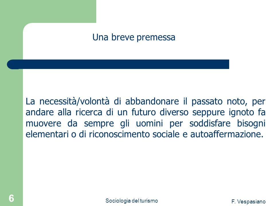 F. Vespasiano Sociologia del turismo 6 La necessità/volontà di abbandonare il passato noto, per andare alla ricerca di un futuro diverso seppure ignot