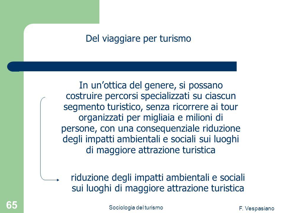 F. Vespasiano Sociologia del turismo 65 In unottica del genere, si possano costruire percorsi specializzati su ciascun segmento turistico, senza ricor
