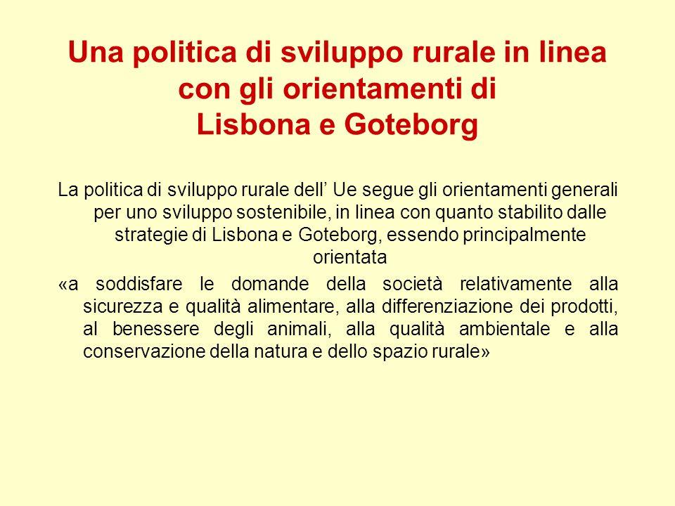 Una politica di sviluppo rurale in linea con gli orientamenti di Lisbona e Goteborg La politica di sviluppo rurale dell Ue segue gli orientamenti gene