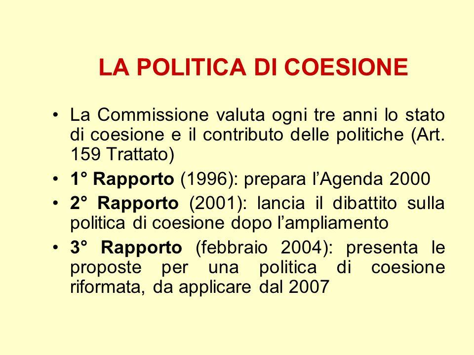 LA POLITICA DI COESIONE La Commissione valuta ogni tre anni lo stato di coesione e il contributo delle politiche (Art. 159 Trattato) 1° Rapporto (1996