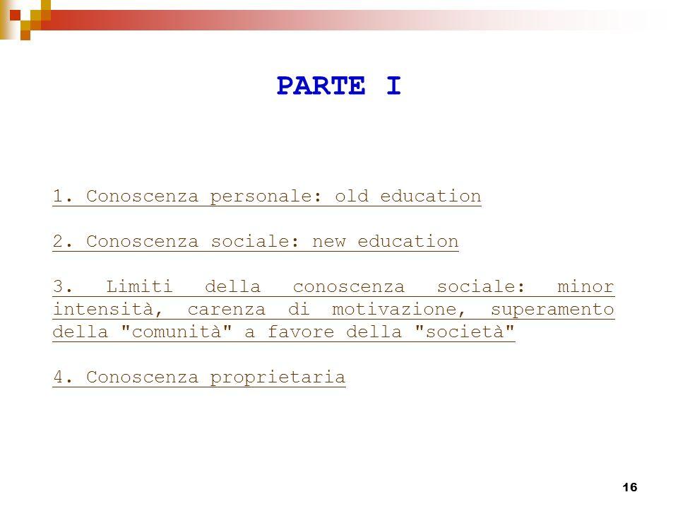16 PARTE I 1.Conoscenza personale: old education 2.