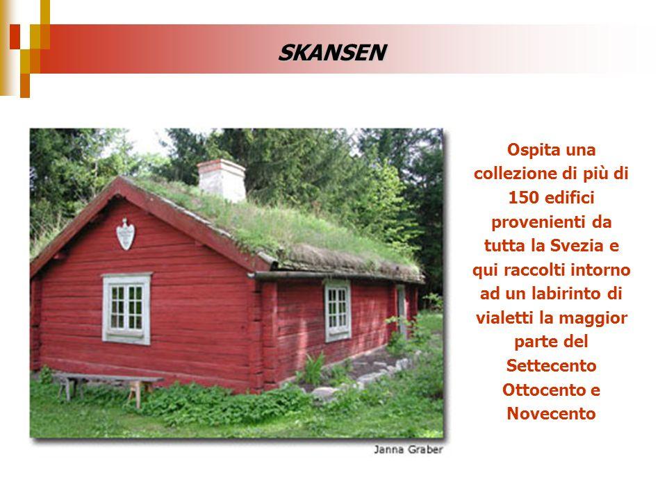 SKANSEN Ospita una collezione di più di 150 edifici provenienti da tutta la Svezia e qui raccolti intorno ad un labirinto di vialetti la maggior parte