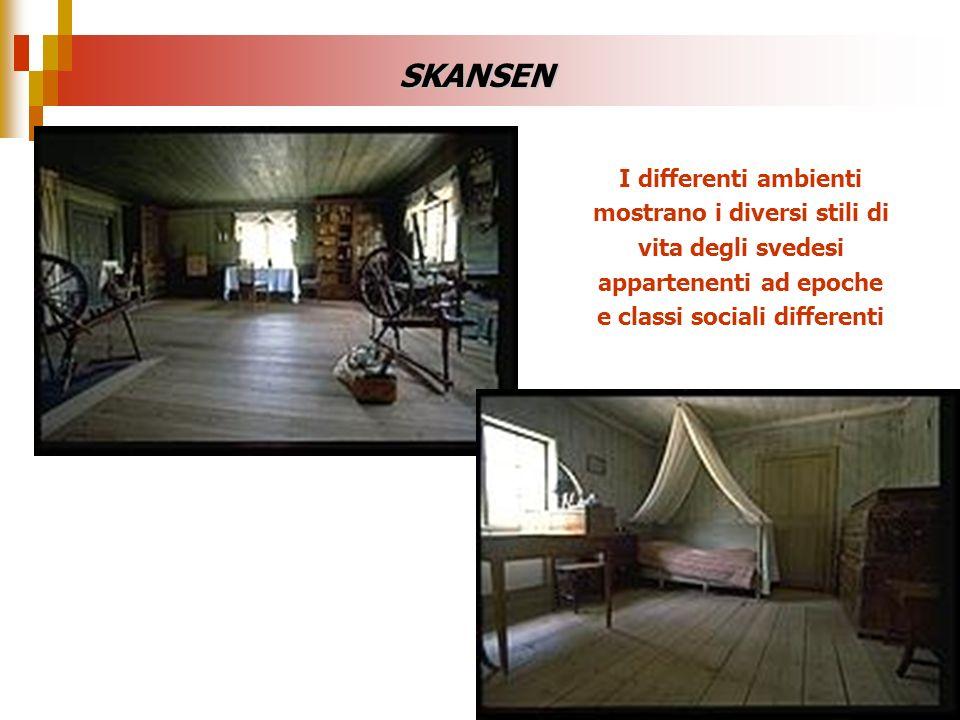 SKANSEN I differenti ambienti mostrano i diversi stili di vita degli svedesi appartenenti ad epoche e classi sociali differenti