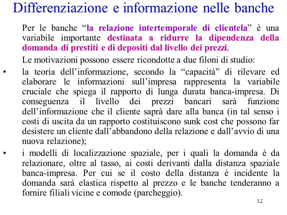12 Differenziazione e informazione nelle banche Per le banche la relazione intertemporale di clientela è una variabile importante destinata a ridurre