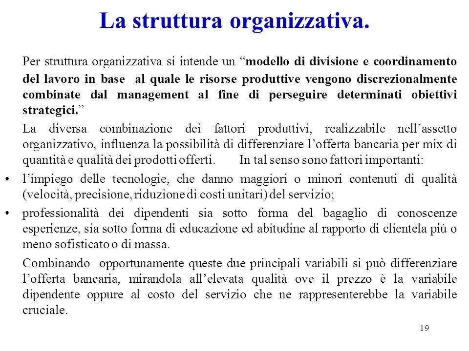 19 La struttura organizzativa. Per struttura organizzativa si intende un modello di divisione e coordinamento del lavoro in base al quale le risorse p