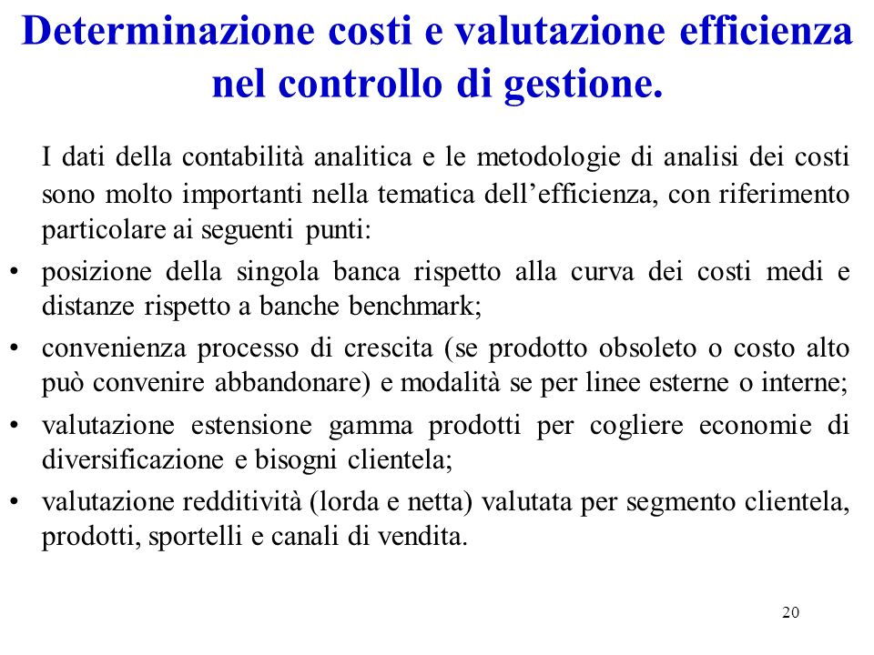 20 Determinazione costi e valutazione efficienza nel controllo di gestione. I dati della contabilità analitica e le metodologie di analisi dei costi s