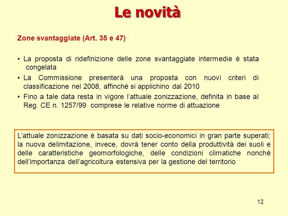 12 Le novità Zone svantaggiate (Art. 35 e 47) La proposta di ridefinizione delle zone svantaggiate intermedie è statacongelata((lattuale zonizzazione