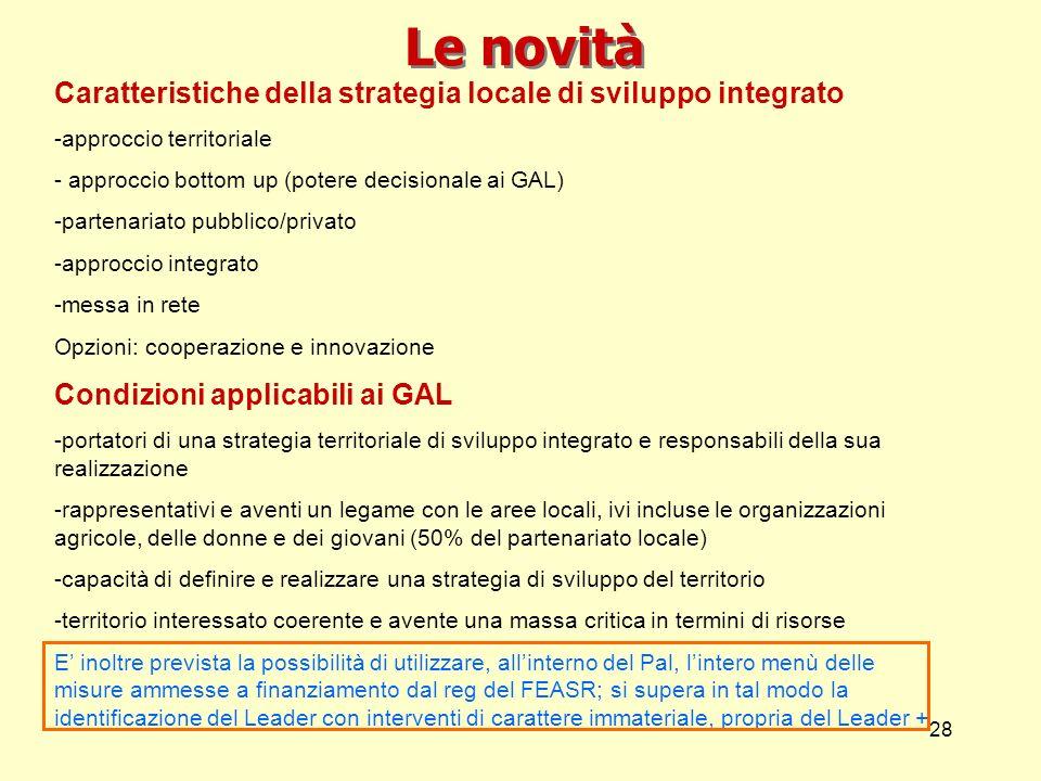 28 Le novità Caratteristiche della strategia locale di sviluppo integrato -approccio territoriale - approccio bottom up (potere decisionale ai GAL) -p