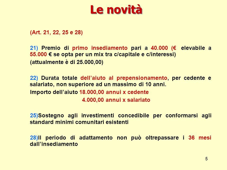 5 Le novità (Art. 21, 22, 25 e 28) 21) Premio di primo insediamento pari a 40.000 (, elevabile a 55.000 se opta per un mix tra c/capitale e c/interess