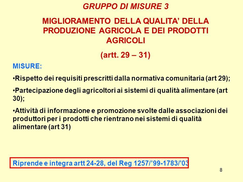8 GRUPPO DI MISURE 3 MIGLIORAMENTO DELLA QUALITA DELLA PRODUZIONE AGRICOLA E DEI PRODOTTI AGRICOLI (artt. 29 – 31) MISURE: Rispetto dei requisiti pres