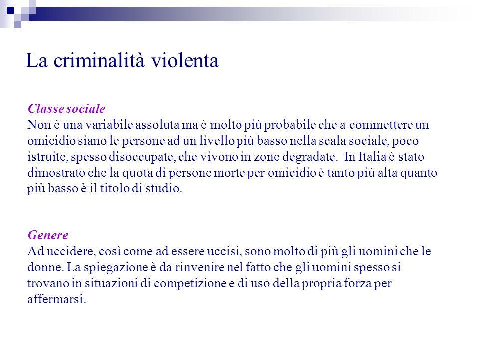 La criminalità violenta Classe sociale Non è una variabile assoluta ma è molto più probabile che a commettere un omicidio siano le persone ad un livel