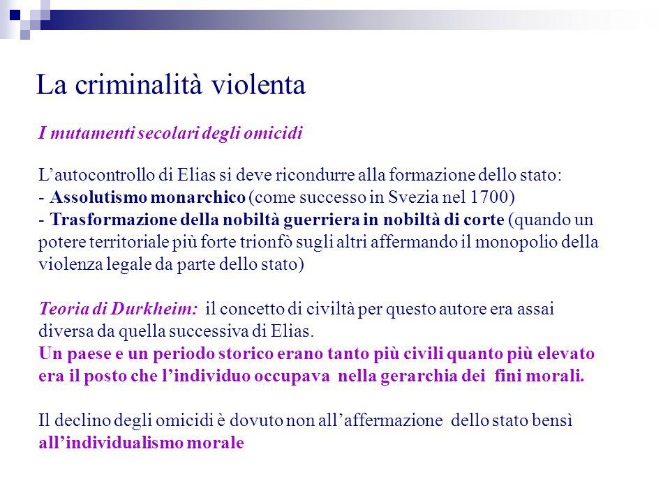 La criminalità violenta I mutamenti secolari degli omicidi Lautocontrollo di Elias si deve ricondurre alla formazione dello stato: - Assolutismo monar