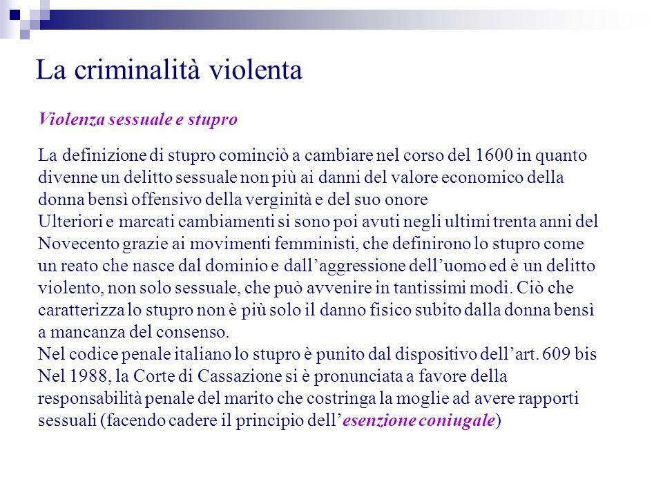La criminalità violenta Violenza sessuale e stupro La definizione di stupro cominciò a cambiare nel corso del 1600 in quanto divenne un delitto sessua