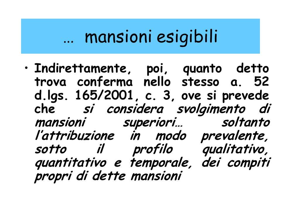 … mansioni esigibili Indirettamente, poi, quanto detto trova conferma nello stesso a. 52 d.lgs. 165/2001, c. 3, ove si prevede che si considera svolgi