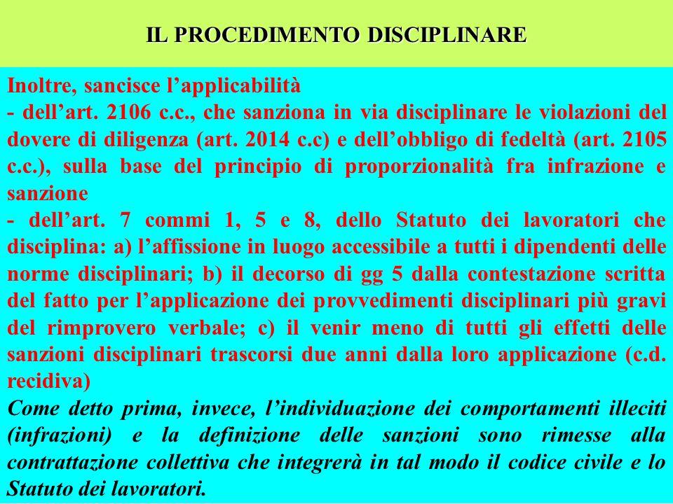 IL PROCEDIMENTO DISCIPLINARE Inoltre, sancisce lapplicabilità - dellart. 2106 c.c., che sanziona in via disciplinare le violazioni del dovere di dilig