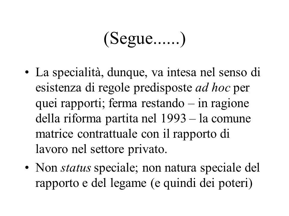 (Segue......) La specialità, dunque, va intesa nel senso di esistenza di regole predisposte ad hoc per quei rapporti; ferma restando – in ragione dell
