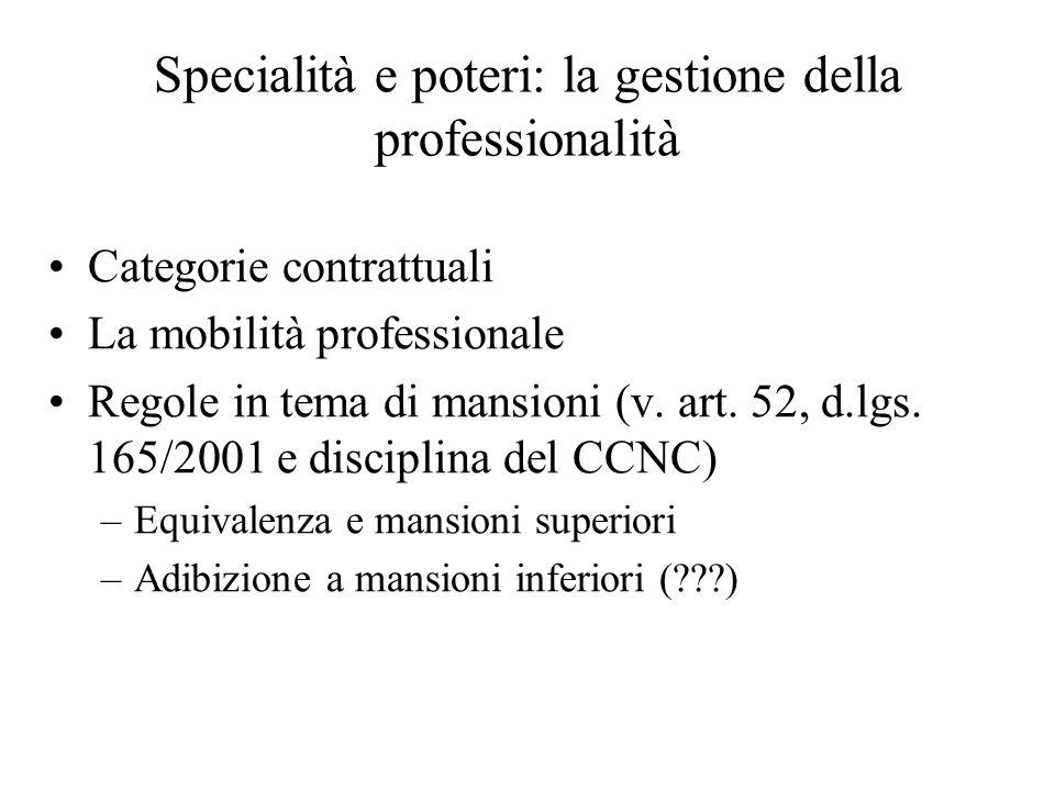 Specialità e poteri: la gestione della professionalità Categorie contrattuali La mobilità professionale Regole in tema di mansioni (v. art. 52, d.lgs.