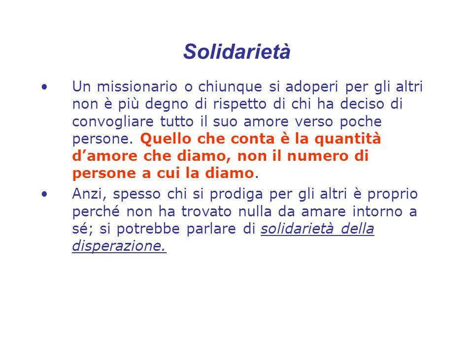 Solidarietà Un missionario o chiunque si adoperi per gli altri non è più degno di rispetto di chi ha deciso di convogliare tutto il suo amore verso po
