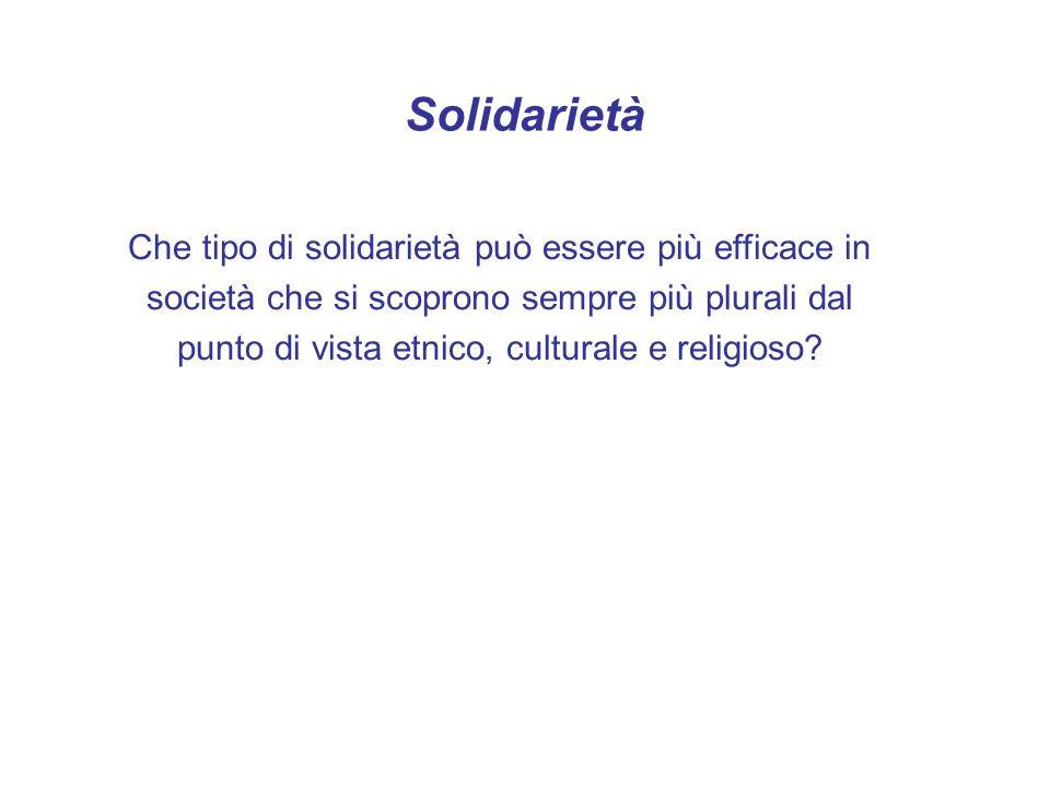 Solidarietà E evidente che nelle società multiculturali, la presenza di stranieri e diversi rende più difficile la coesione.