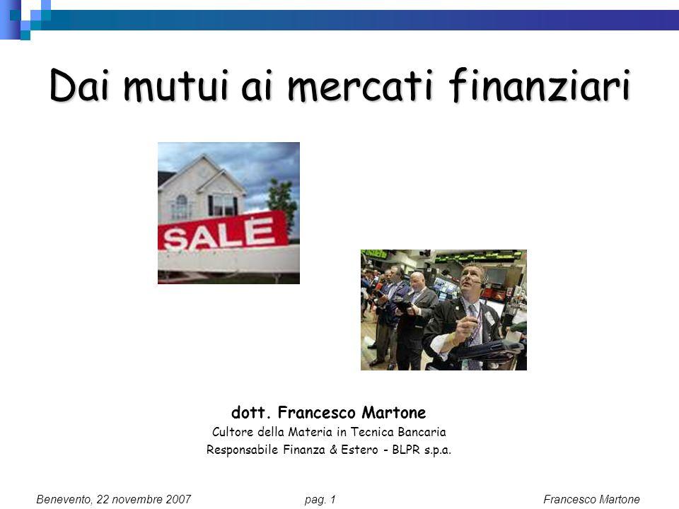 Benevento, 22 novembre 2007 pag.1 Francesco Martone Dai mutui ai mercati finanziari dott.