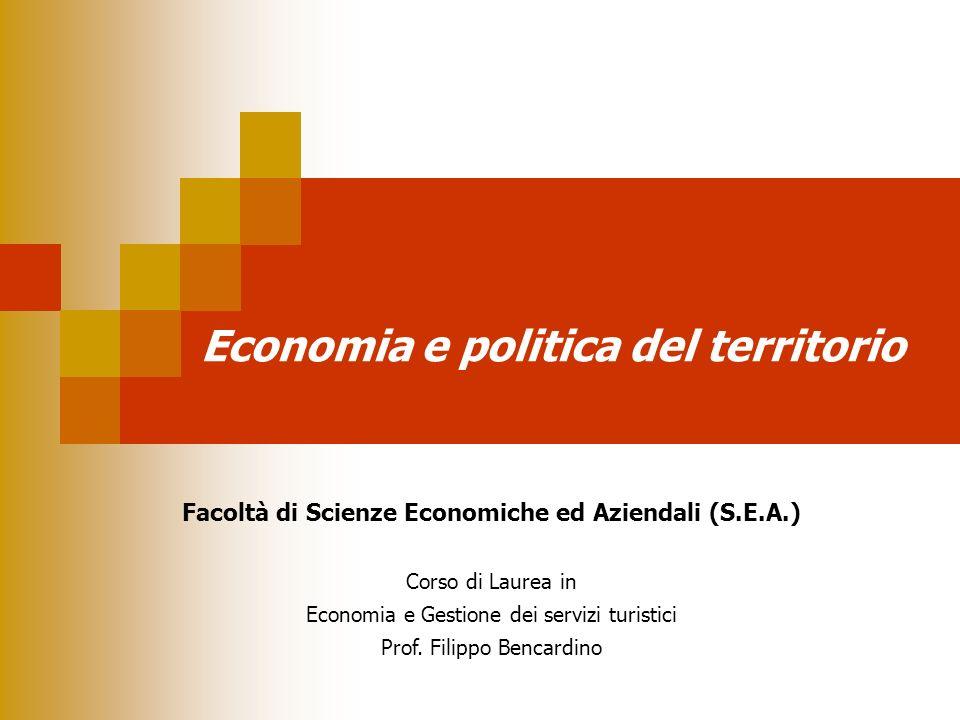 Economia e politica del territorio Facoltà di Scienze Economiche ed Aziendali (S.E.A.) Corso di Laurea in Economia e Gestione dei servizi turistici Pr