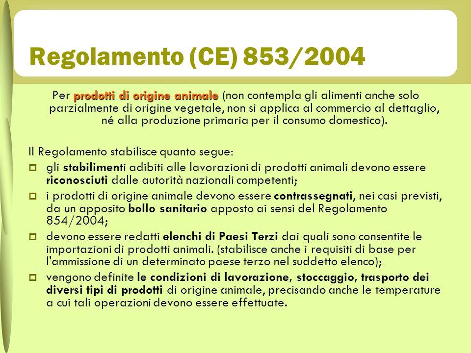 Regolamento (CE) 853/2004 prodotti di origine animale Per prodotti di origine animale (non contempla gli alimenti anche solo parzialmente di origine v