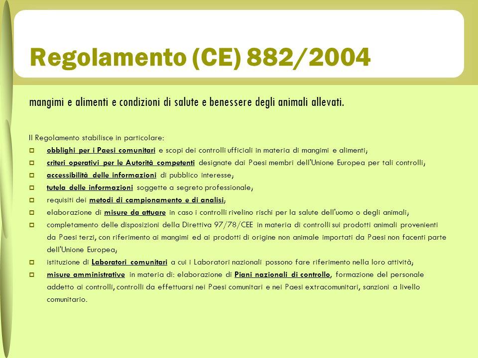 Regolamento (CE) 882/2004 mangimi e alimenti e condizioni di salute e benessere degli animali allevati. Il Regolamento stabilisce in particolare: obbl