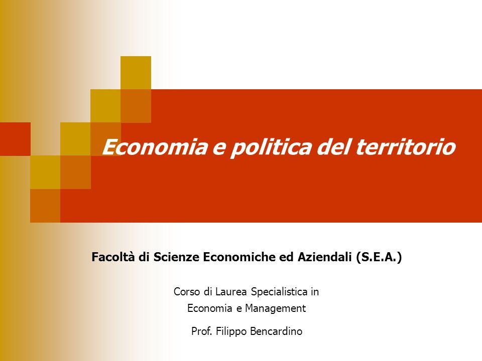 Economia e politica del territorio Facoltà di Scienze Economiche ed Aziendali (S.E.A.) Corso di Laurea Specialistica in Economia e Management Prof. Fi