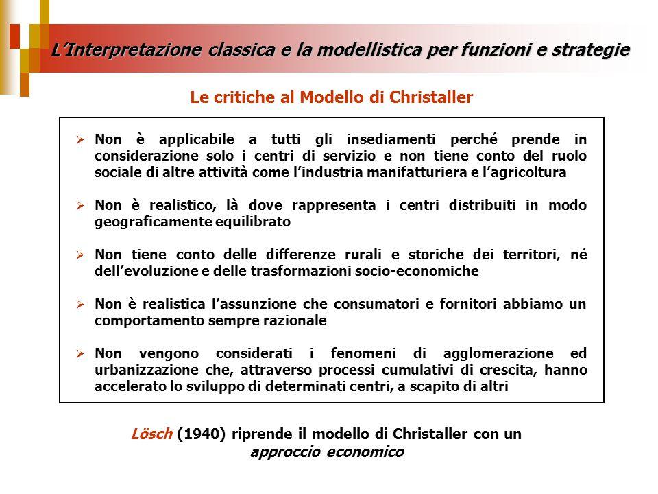 Le critiche al Modello di Christaller Non è applicabile a tutti gli insediamenti perché prende in considerazione solo i centri di servizio e non tiene