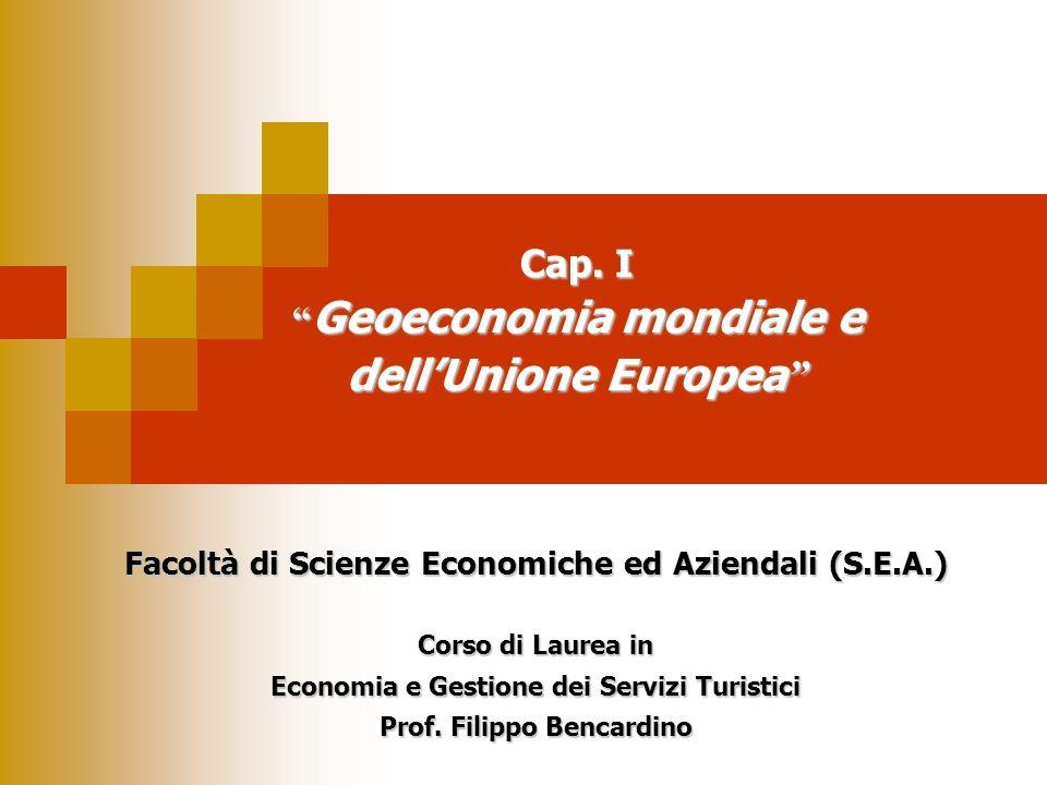 Cap. I Geoeconomia mondiale e dellUnione Europea Cap. I Geoeconomia mondiale e dellUnione Europea Facoltà di Scienze Economiche ed Aziendali (S.E.A.)