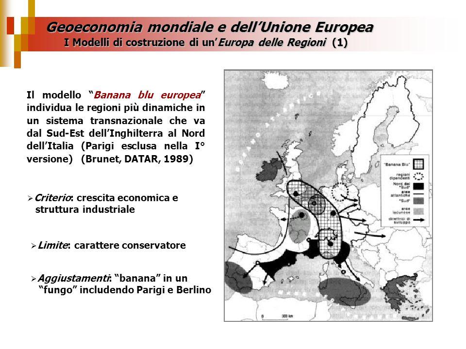 Geoeconomia mondiale e dellUnione Europea Il modello Banana blu europea individua le regioni più dinamiche in un sistema transnazionale che va dal Sud