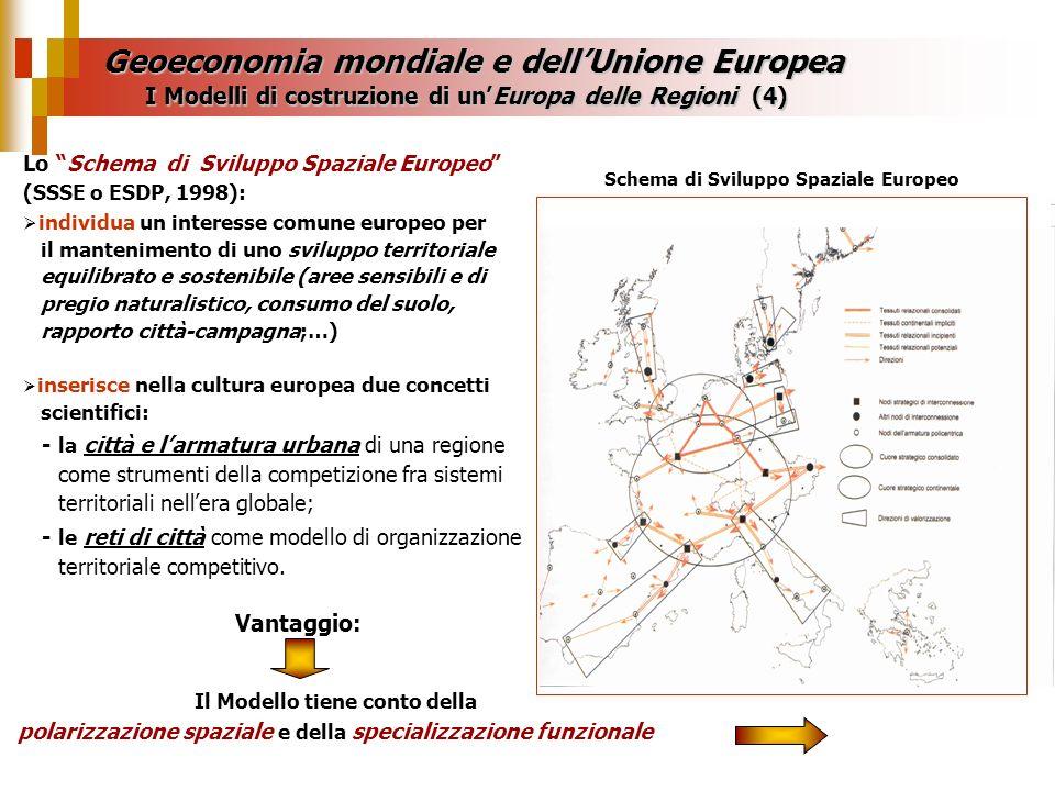 Geoeconomia mondiale e dellUnione Europea I Modelli di costruzione di unEuropa delle Regioni (4) Lo Schema di Sviluppo Spaziale Europeo (SSSE o ESDP,