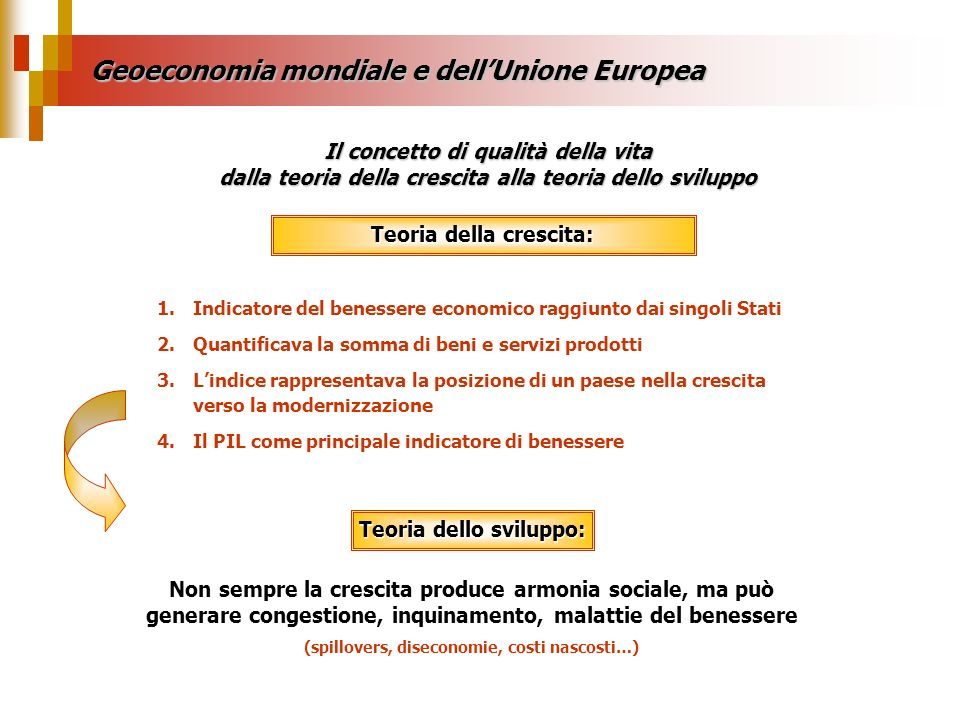 Geoeconomia mondiale e dellUnione Europea Il concetto di qualità della vita dalla teoria della crescita alla teoria dello sviluppo Teoria della cresci