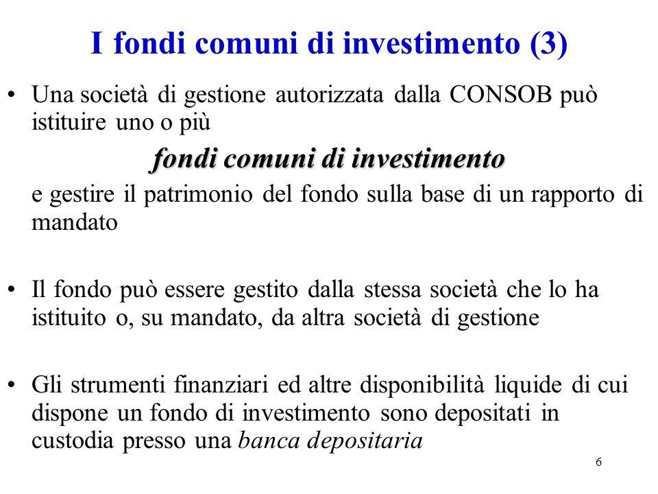 6 I fondi comuni di investimento (3) Una società di gestione autorizzata dalla CONSOB può istituire uno o più fondi comuni di investimento e gestire i