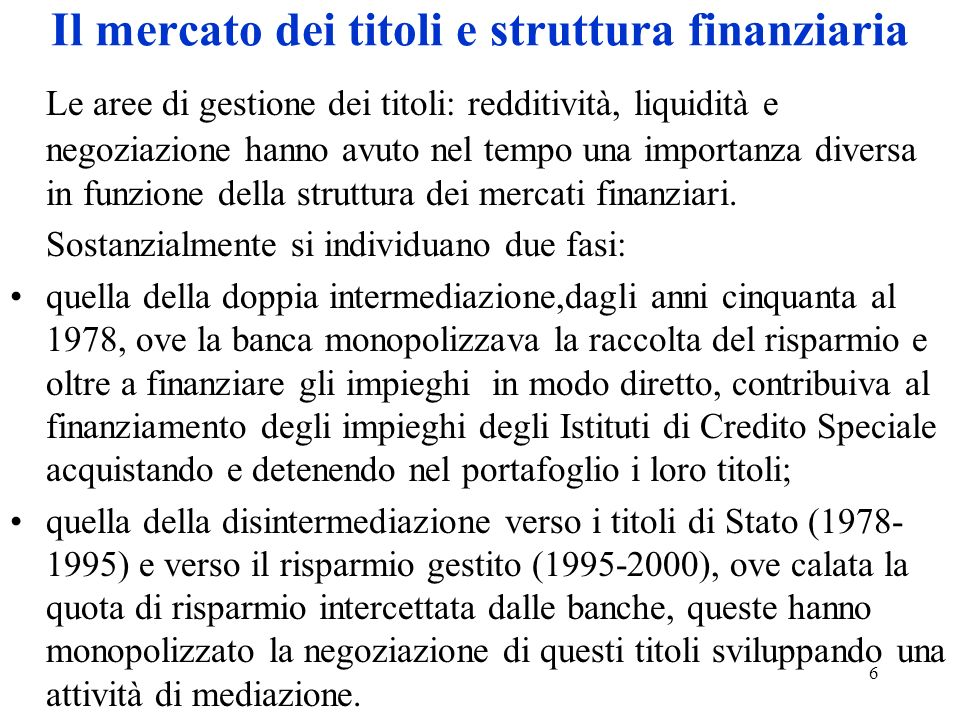 7 Il mercato dei titoli e struttura finanziaria (2) Stato Banche ICS Investitori Imprese Doppia intermediazione Investimento diretto Fondi