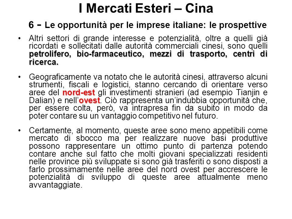 I Mercati Esteri – Cina 6 - Le opportunità per le imprese italiane: le prospettive petrolifero, bio-farmaceutico, mezzi di trasporto, centri di ricerc